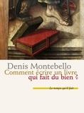 Denis Montebello - Comment écrire un livre qui fait du bien ?.