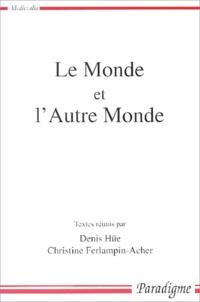 Denis Hüe - Le monde et l'autre monde - Actes du colloque arthurien de Rennes (8-9 mars 2001).