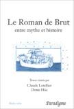 Claude Letellier et Denis Hüe - Le Roman de Brut : entre mythe et histoire - Actes du colloque, Bagnoles-de-l'Orne, septembre 2001.