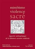 Hubert Heckmann et Nicolas Lenoir - Mimétisme, violence, sacré - Approche anthropologique de la littérature narrative médiévale.