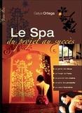 Galya Ortéga - Le spa : l'univers du bien-être - Du projet au succès.