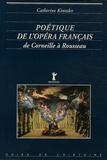 Catherine Kintzler - Poétique de l'opéra français - De Corneille à Rousseau.