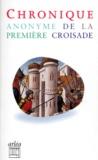 Anonyme - Chronique anonyme de la première croisade.
