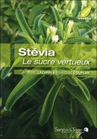 Aymeric Lazarin et François Couplan - Stévia - Le sucre vertueux.