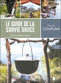 François Couplan - Le guide de la survie douce - Vivre en pleine nature.