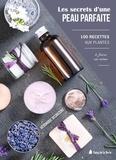 Véronique Desarzens - Les secrets d'une peau parfaite - 100 recettes aux plantes à faire soi-même.