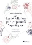 Guillaume Lazarin et Aymeric Lazarin - La dépollution par les plantes aquatiques - Les techniques de phytoépuration.