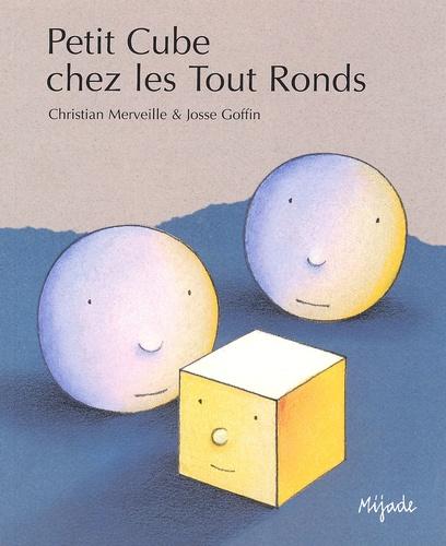 Petit Cube chez les Tout Ronds   Merveille, Christian (1949-....). Auteur