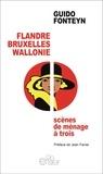 Fonteyn Guido - Flandre wallonie bruxelles, scenes de menage a trois.