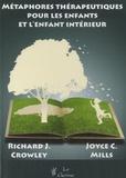 Joyce C. Mills et Richard Crowley - Métaphores thérapeutiques pour les enfants et l'enfant intérieur.