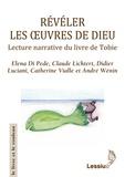 Elena Di Pede et Claude Lichtert - Révéler les oeuvres de Dieu - Lecture narrative du livre de Tobie.