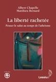 Albert Chapelle et Matthieu Bernard - La liberté rachetée - Penser le salut au temps de l'athéisme.