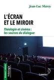 Jean-Luc Maroy - L'écran et le miroir - Théologie et cinéma, les sources du dialogue.