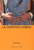 La création cinéma / Alain Bergala | Bergala, Alain (1943-....)