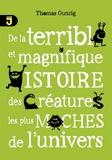 Thomas Gunzig - De la terrible et magnifique histoire des créatures les plus moches de l'univers.