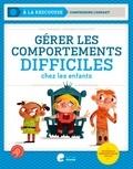 Paul Leurquin et Stéphane Vincelette - Gérer les comportements difficiles chez les enfants - Pistes et stratégies d'intervention.