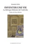 Alexandre Gefen - Inventer une vie - La fabrique littéraire de l'individu.