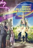 Christian Chelebourg - Disney ou l'avenir en couleur.