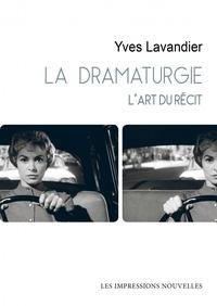 Yves Lavandier - La dramaturgie - L'art du récit : cinéma, théâtre, opéra, radio, télévision, bande dessinée.