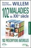 Jean-Pierre Willem - 102 maladies du XXIe siècle - 102 prescriptions naturelles.
