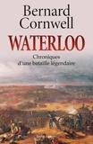 Bernard Cornwell - Waterloo - Chroniques d'une bataille légendaire.