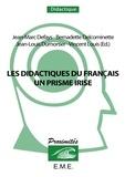 Jean-Marc Defays et Bernadette Delcominette - Les didactiques du français - Un prisme irisé.