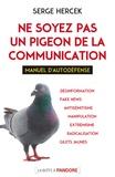 Ne soyez pas le pigeon de la communication : Manuel d'autodéfense / Serge Hercek   Hercek, Serge