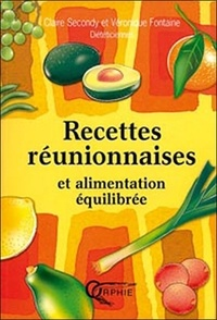 Claire Secondy et Véronique Fontaine - Recettes réunionnaises et alimentation équilibrée.
