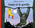 Anna et le gorille / Anthony Browne   Browne, Anthony (1946-....). Auteur