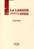 Alain Rey - La langue sous le joug.