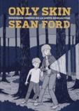 Sean Ford - Only Skin - Nouveaux contes de la lente apocalypse.