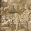 Mathieu Deldicque - Le trait de la séduction - Dessins de l'Ecole de Fontainebleau.