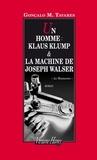 Gonçalo-M Tavares - Un homme : Klaus Klump ; La machine de Joseph Walser.