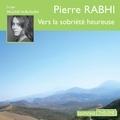 Pierre Rabhi et Pauline Huruguen - Vers la sobriété heureuse.