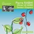 Pierre Rabhi et Olivier Le Naire - Semeur d'espoirs.