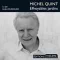 Michel Quint et André Dussolier - Effroyables jardins.
