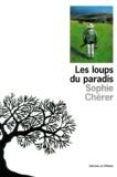 Les Loups du Paradis / Sophie Chérer | CHERER, Sophie. Auteur