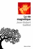 Jean-Hubert Gailliot - La vie magnétique.