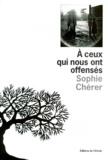 A ceux qui nous ont offensés / Sophie Chérer | CHERER, Sophie. Auteur