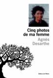 Cinq photos de ma femme / Agnès Desarthe | Desarthe, Agnès (1966-....). Auteur
