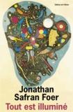 Tout est illuminé / Jonathan Safran Foer | Foer, Jonathan Safran (1977-....). Auteur