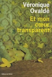 Véronique Ovaldé - Et mon coeur transparent.