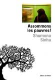 Sinha Shumona - Assommons les pauvres !.
