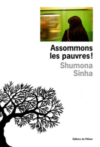 Sinha Shumona - Assommons les pauvres !.