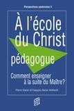 François-Xavier Amherdt et Pierre Vianin - A l'école du Christ pédagogue - Comment enseigner à la suite du Maître ?.