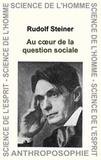 Rudolf Steiner - Au coeur de la question sociale.