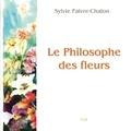 Sylvie Faivre-Chalon et Véronique Nicolet - Le philosophe des fleurs.