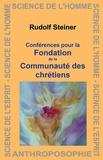 Rudolf Steiner - Conférences pour la fondation de la communauté des chrétiens.