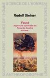Rudolf Steiner - Faust - Approche spirituelle du Faust de Goethe, Volume 1.