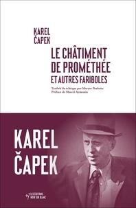 Karel Capek - Le châtiment de Promethée et autres fariboles.